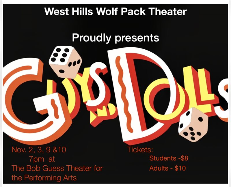 "West Hills Wolf Pack Theater proudly presents ""Guys and Dolls."" November 2, 3, 9, & 10. Tickets: Students $8; Adults $10"